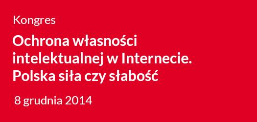 Kongres: Ochrona własności intelektualnej wInternecie. Polska siła czy słabość?