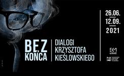 """""""Bez końca. Dialogi Krzysztofa Kieślowskiego"""" – wystawa wEC1 wŁodzi"""