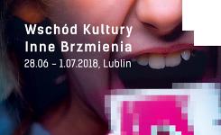 Wschód Kultury – Inne Brzmienia Art'n'Music Festival 2018 Lublin